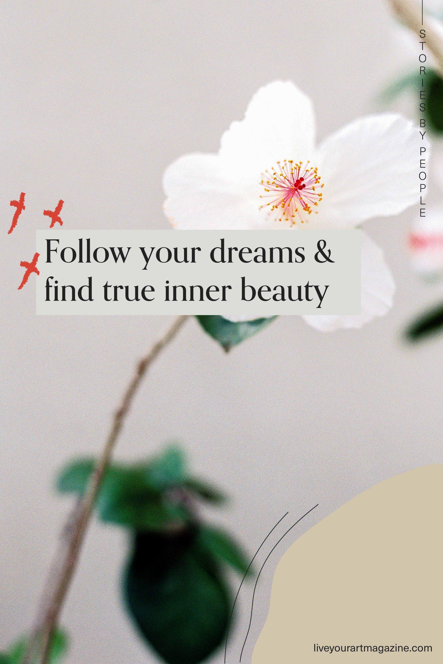 Follow your dreams & find true inner beauty